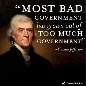 Most bad government has grown out of too much government